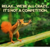 relax-were-all-crazy-its-not-a-competition-4535123.png